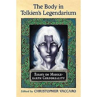 Body in Tolkiens Legendarium Essays on MiddleEarth Corporeality by Vaccaro & Christopher