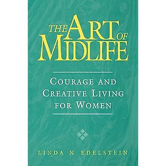 Art of Midlife Courage and Creative Living for Women by Edelstein & Linda N.
