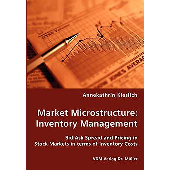 Market Microstructure Inventory Management  BidAsk Spread and Pricing in Stock Markets in terms of Inventory Costs by Kieslich & Annekathrin