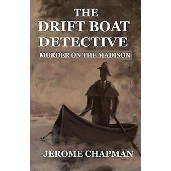 The Drift Boat Detective Murder On The Madison by Chapman & H. Jerome