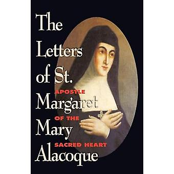 The Letters of St. Margaret Mary Alacoque Apostle of Devotion to the Sacred Heart by Alacoque & St Margaret M.