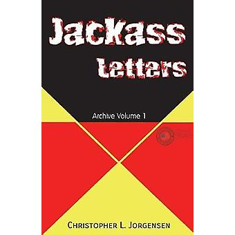 Jackass Letters Archive Volume 1 by Jorgensen & Christopher L.