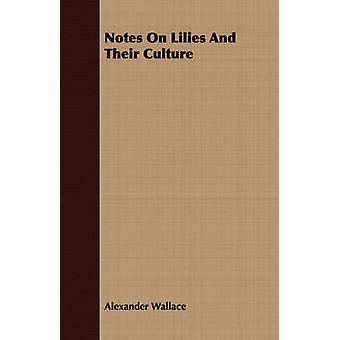 Notes On Lilies And Their Culture by Wallace & Alexander