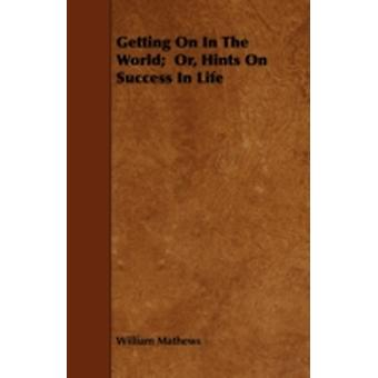 Getting On In The World  Or Hints On Success In Life by Mathews & William