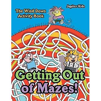 Getting Out of Mazes The Wind down Activity Book by Jupiter Kids