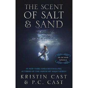 The Scent of Salt  Sand An Escaped Novella by Cast & Kristin
