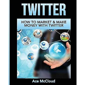 Twitter How To Market  Make Money With Twitter by McCloud & Ace