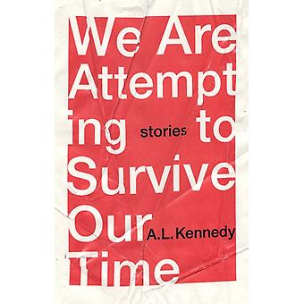 We Are Attempting to Survive Our Time by AL Kennedy