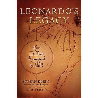Leonardo's Legacy - How Da Vinci Reimagined the World by Shelley Frisc