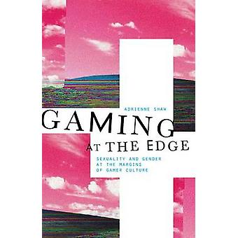 Gaming at the Edge - Sexuality and Gender at the Margins of Gamer Cult