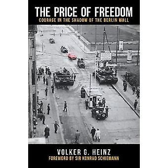 The Price of Freedom - Courage in the Shadow of the Berlin Wall by Vol