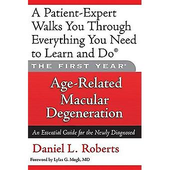 The First Year - Age-Related Macular Degeneration - An Essential Guide
