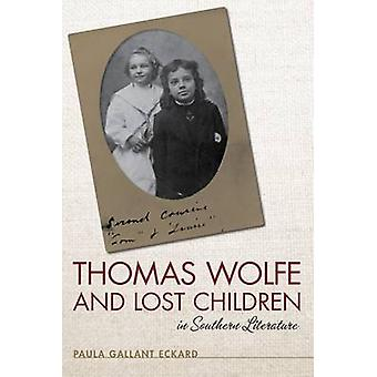 Thomas Wolfe and Lost Children in Southern Literature by Paula Gallan