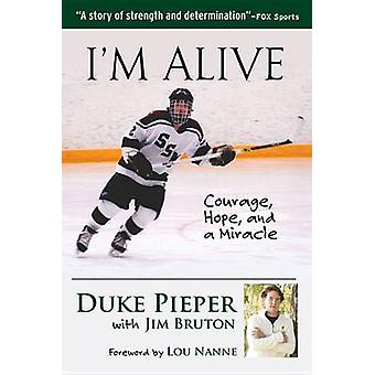 I'm Alive - Courage - Hope - and a Miracle by Duke Pieper - Jim Bruton