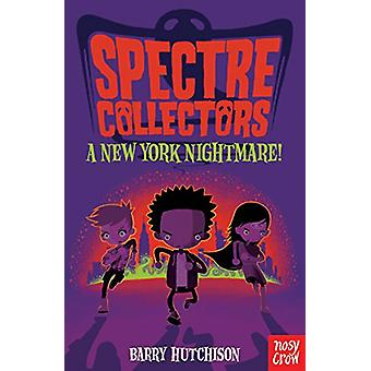 Spectre Collectors - A New York Nightmare! by Barry Hutchison - 978178