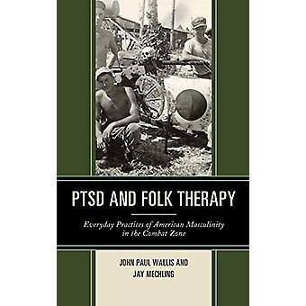 PTSD and Folk Therapy - Everyday Practices of American Masculinity in