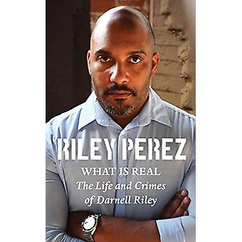 What Is Real - The Life and Crimes of Darnell Riley by Riley Perez - 9