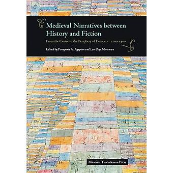 Medieval Narratives Between History & Fiction - From the Centre to the