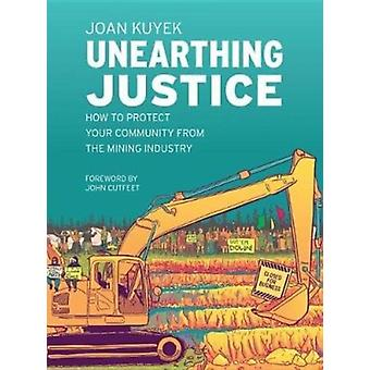 Unearthing Justice by Kuyek & Joan