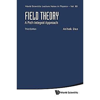 Field Theory - A Path Integral Approach (Third Edition) by Ashok Das -