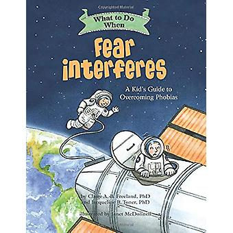 What to Do When Fear Interferes - A Kid's Guide to Dealing with Phobia