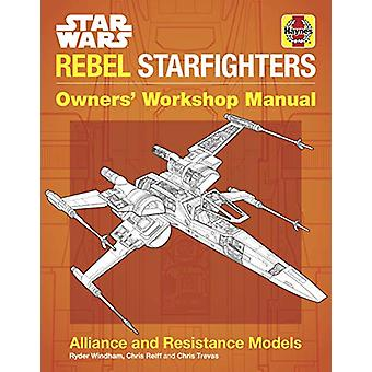 Star Wars Rebel Starfighters Owners' Workshop Manual - Alliance and Re