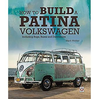 How to Build a Patina Volkswagen by Mark Walker - 9781787115002 Book