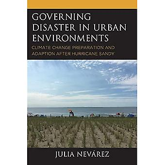 Governing Disaster in Urban� Environments: Climate Change Preparation and Adaption After Hurricane Sandy