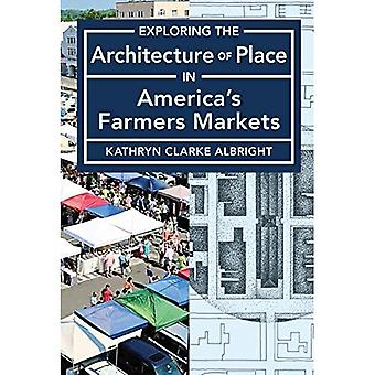 Exploring the Architecture of Place in America's Public and Farmers Markets