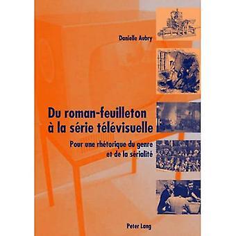 Du Roman-Feuilleton La S rie T l visuelle: Pour Une Rh torique Du Genre Et de la S rialit