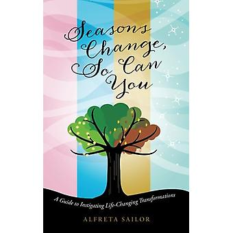 Seasons Change - So Can You - A Guide to Instigating Life-Changing Tra