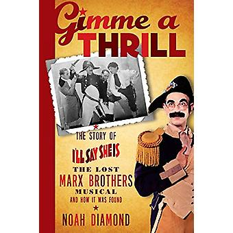 Gimme a Thrill - The Story of I'll Say She Is - the Lost Marx Brothers