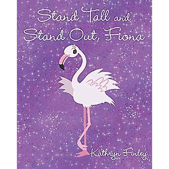 Stand Tall and Stand Out - Fiona by Kathryn Finley - 9781643009377 Bo