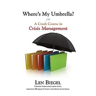 Where's My Umbrella - a Crash Course in Crisis Management by Len Bieg