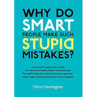 Why Do Smart People Make Such Stupid Mistakes? - A Practical Negotiati