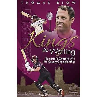 Kings in Waiting Somerset's Quest to Win the County Championship