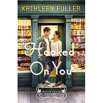 Hooked on You 1 A Maple Falls Romance