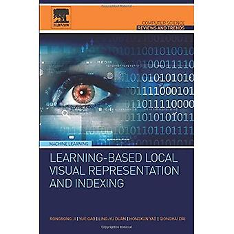 Learning-Based Local Visual Representation and Indexing (Computer Science Reviews and Trends)