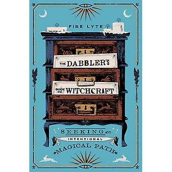 The Dabblers Guide to Witchcraft by Fire Lyte