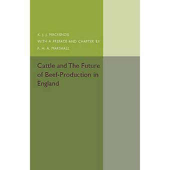 Cattle and the Future of BeefProduction in England by K J J Mackenzie & Preface by F H A Marshall