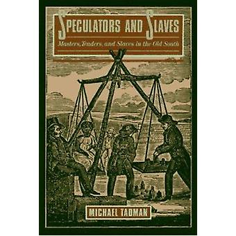 Speculators and Slaves - Masters - Traders and Slaves in the Old South