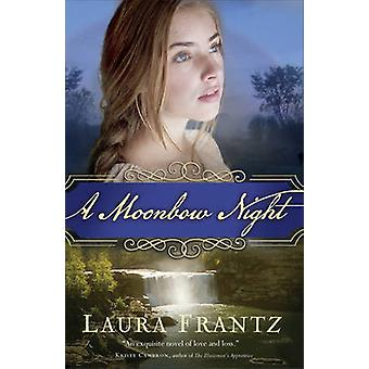 A Moonbow Night by Laura Frantz - 9780800726621 Book