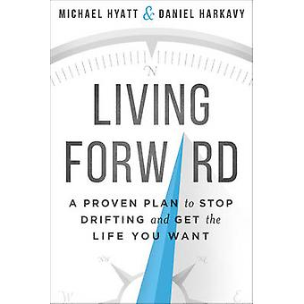 Living Forward - A Proven Plan to Stop Drifting and Get the Life You W