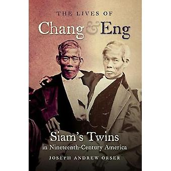 The Lives of Chang and Eng - Siam's Twins in Nineteenth-Century Americ