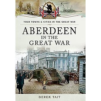 Aberdeen in the Great War door Derek Tait - 9781473828094 boek