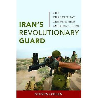 Irans Revolutionsgarden - die Bedrohung, die wächst, während Amerika schlafen