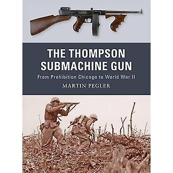 The Thompson Submachine Gun - From Prohibition Chicago to World War II
