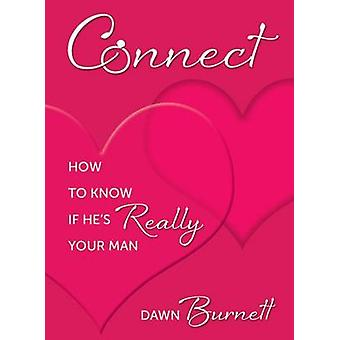 Connect - How to Know If He's Really Your Man by Dawn Burnett - 978075