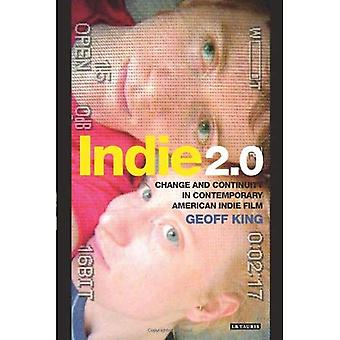 Indie 2.0: Change and Continuity in Contemporary Indie Film