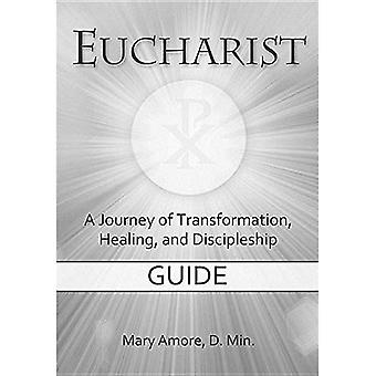 Eucharist, a Journey of Transformation, Healing, and� Discipleship (DVD Guide): Guide